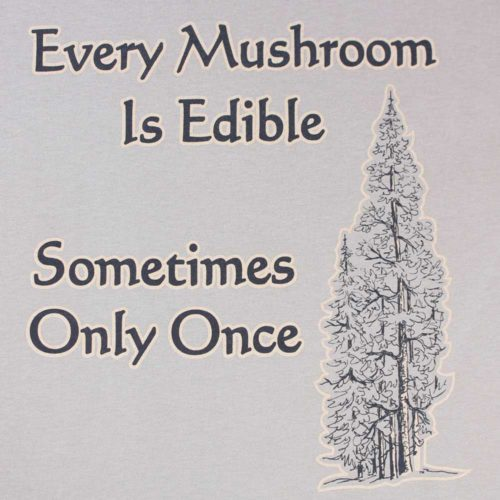 Every Mushroom Is Edible Sometimes Only Once Shirt
